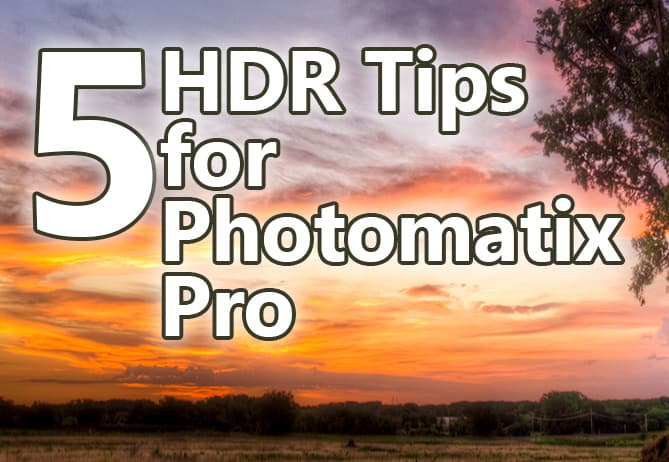 5 HDR Tips for Photomatix Pro 5.0