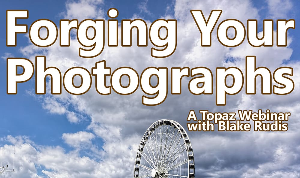 Forging Your Photographs – A Topaz Webinar