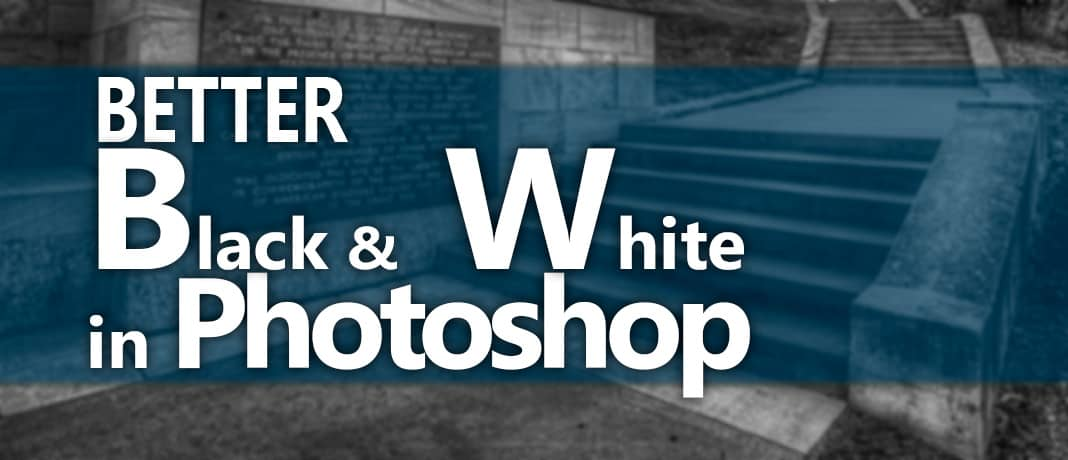 Better Black and White Photographs in Photoshop