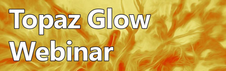 Topaz Glow Webinar