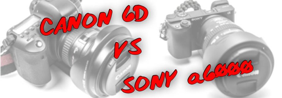The Canon 6D vs Sony a6000