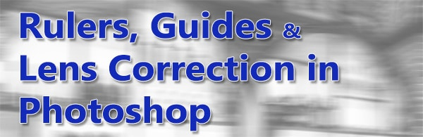 Rulers, Guides, and Lens Correction in Photoshop CC