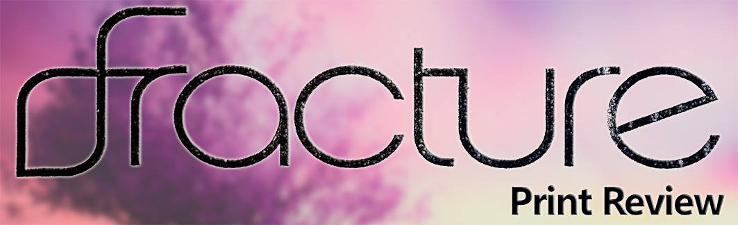 Fracture Print Review