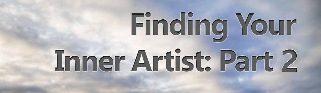 Finding Your Inner Artist: Part 2