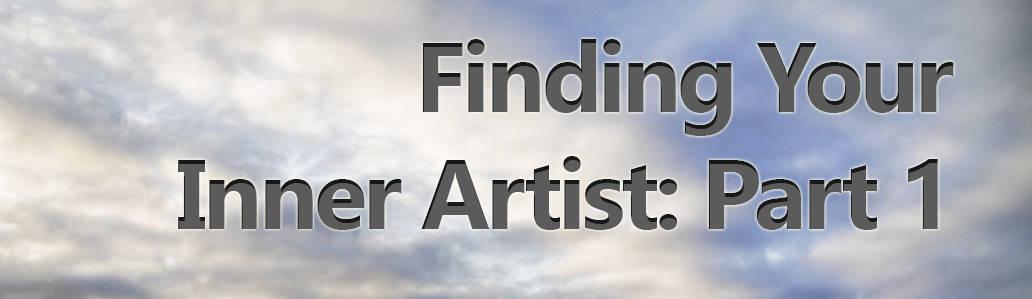 Finding Your Inner Artist:  Part 1