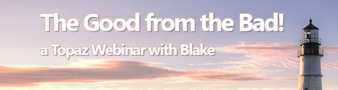 Topaz Labs Webinar | The Good from the Bad