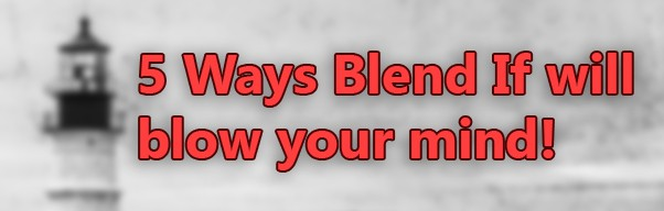 5 Ways Blend If will Blow Your Mind!