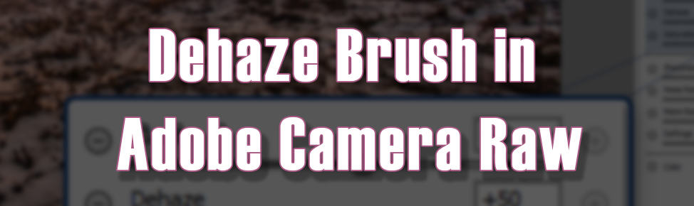 Dehaze Brush in ACR and Lightroom
