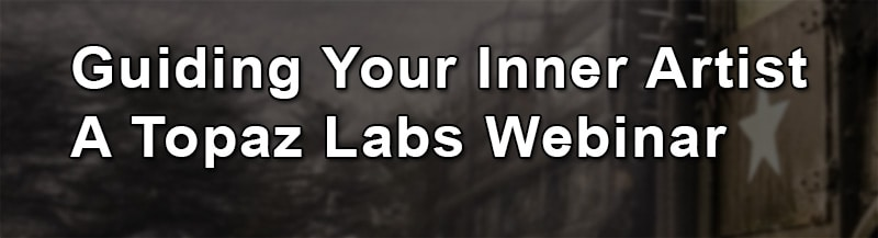 Topaz Labs Webinar | Guiding Your Inner Artist