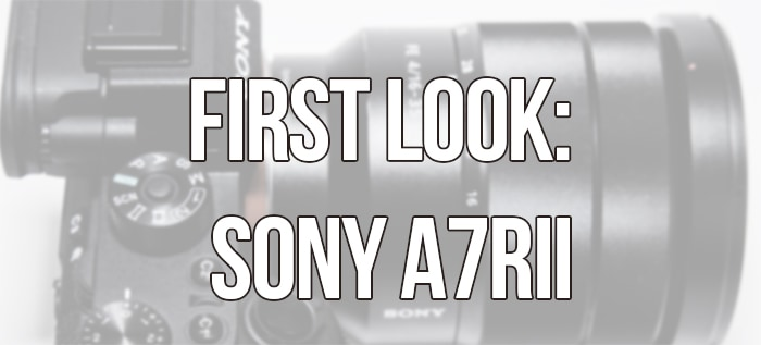 First Look at the Sony A7rII