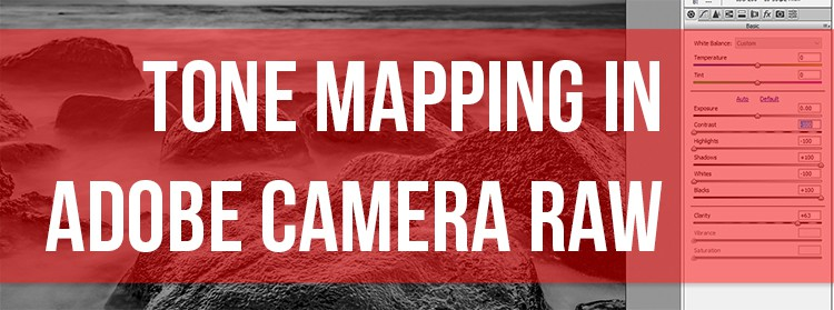 How to use Tone Mapping in Adobe Camera Raw