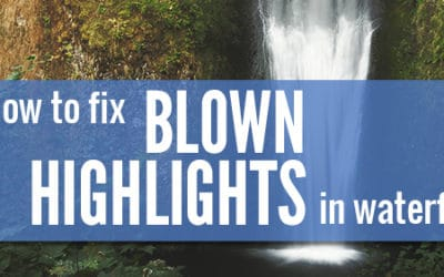 How to Fix Blown Highlights in Waterfalls