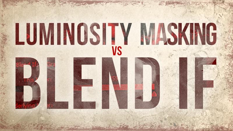 Luminosity Masks versus Blend If