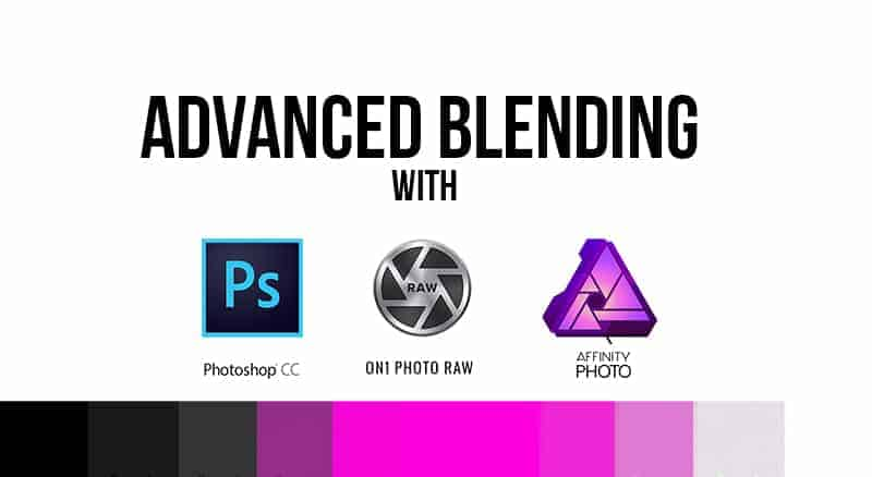 Advanced Blending with Photoshop, ON1 Photo RAW, and Affinity Photo