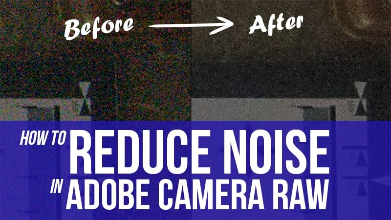 How to Reduce Noise in Adobe Camera Raw