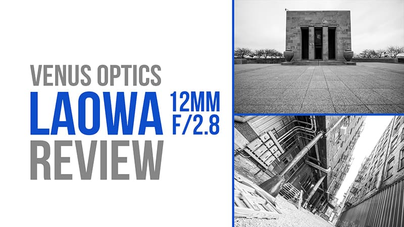 The Venus Optics Laowa 12mm Lens Review