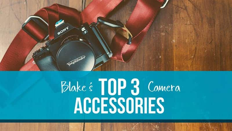 Blake's Must Have Pieces of Camera Gear