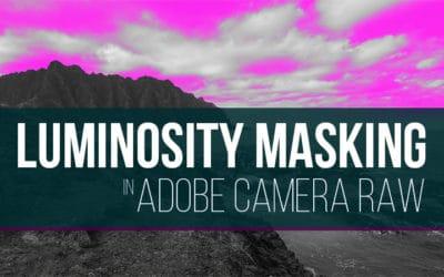 Luminosity Masking in Adobe Camera Raw & Lightroom
