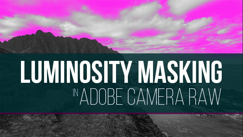 Luminosity Masking in Adobe Camera Raw & Lightroom