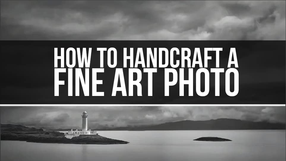 How to Handcraft a Fine Art Photograph