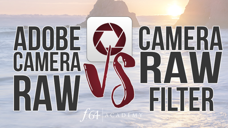 Adobe Camera Raw vs Camera Raw Filter